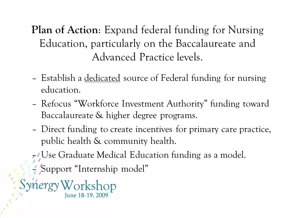 Plan of Action : Expand federal funding for Nursing Education, particularly on the Baccalaureate and Advanced Practice levels.