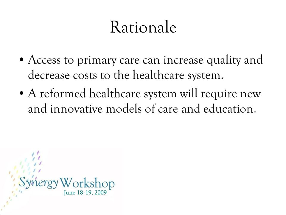 Rationale Access to primary care can increase quality and decrease costs to the healthcare system.