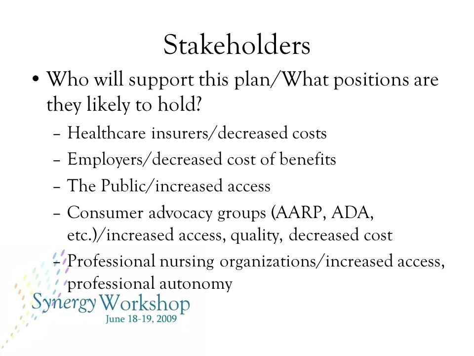 Stakeholders, Con't Who will support this plan/What positions are they likely to hold.