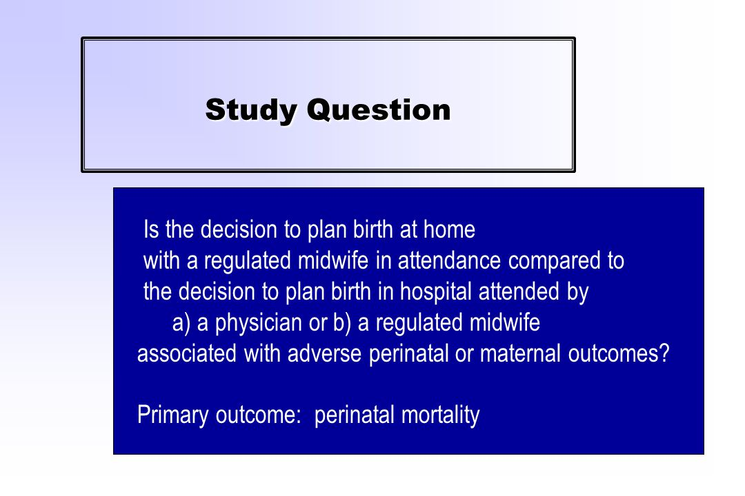 Eligibility Requirements for Home Birth in BC Exclusions Gestational age > 41 or < 37 weeks Multiple birth Breech or other abnormal presentations Cardiac disease Hypertensive chronic renal disease PIH with proteinuria >30 mg/dl Insulin-dependent diabetes Antepartum hemorrhage after 20 weeks Active genital herpes More than 1 previous C/S