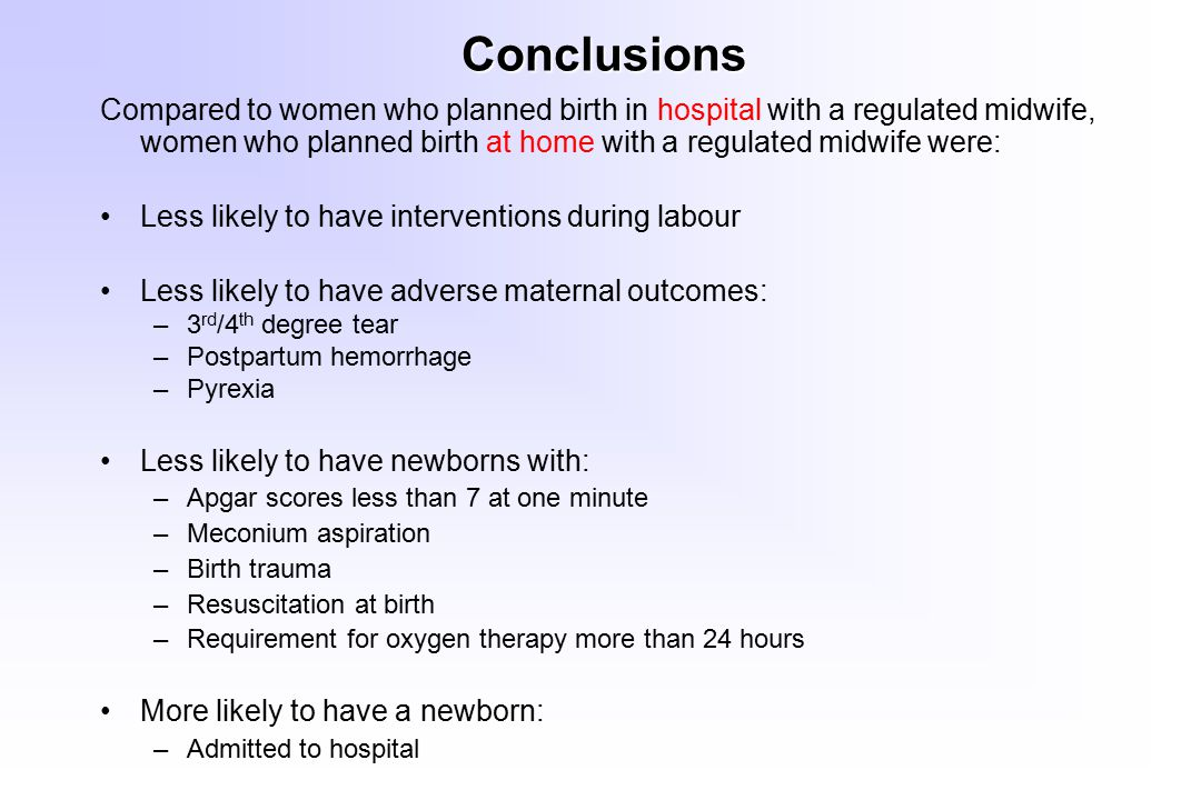 Conclusions Compared to women who planned birth in hospital with a regulated midwife, women who planned birth at home with a regulated midwife were: L