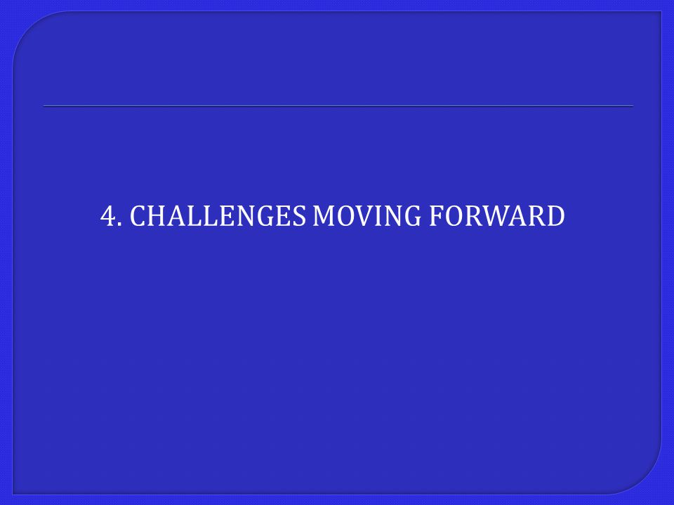 4. CHALLENGES MOVING FORWARD