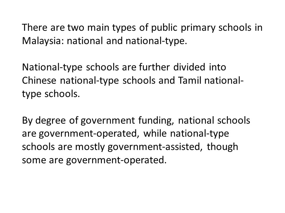 There are two main types of public primary schools in Malaysia: national and national-type.
