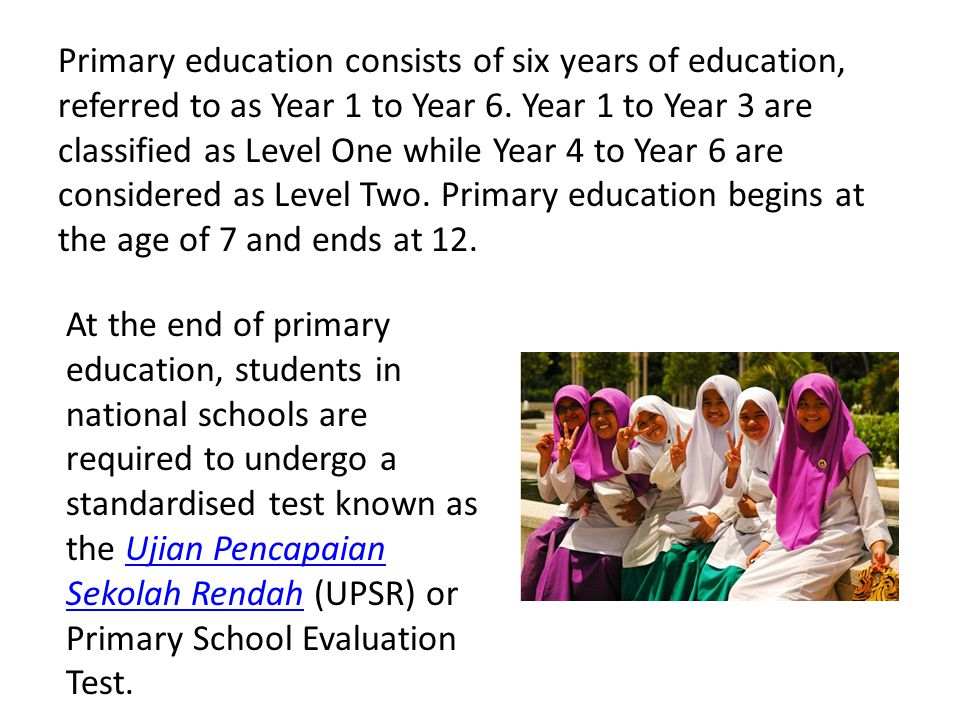 Primary education consists of six years of education, referred to as Year 1 to Year 6.