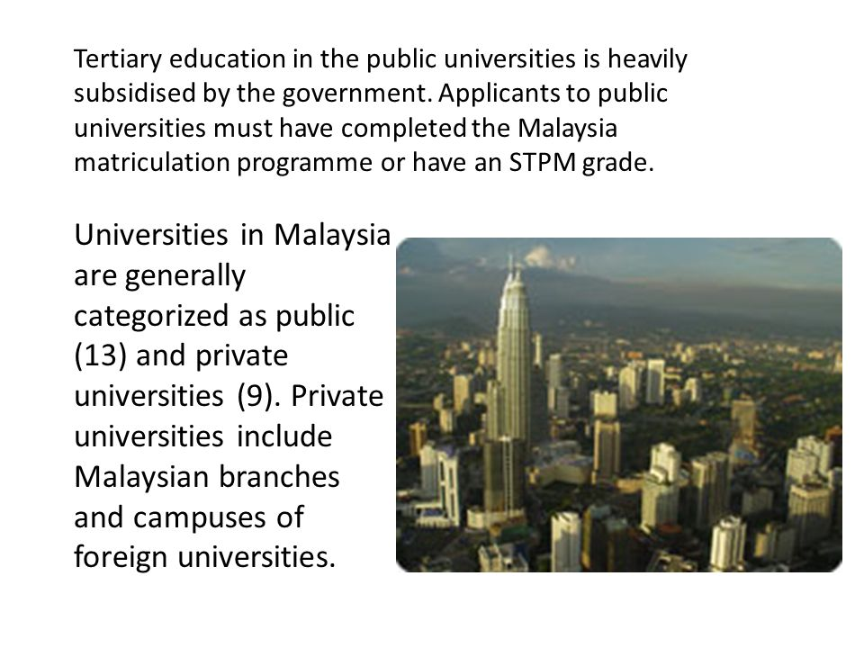 Tertiary education in the public universities is heavily subsidised by the government.