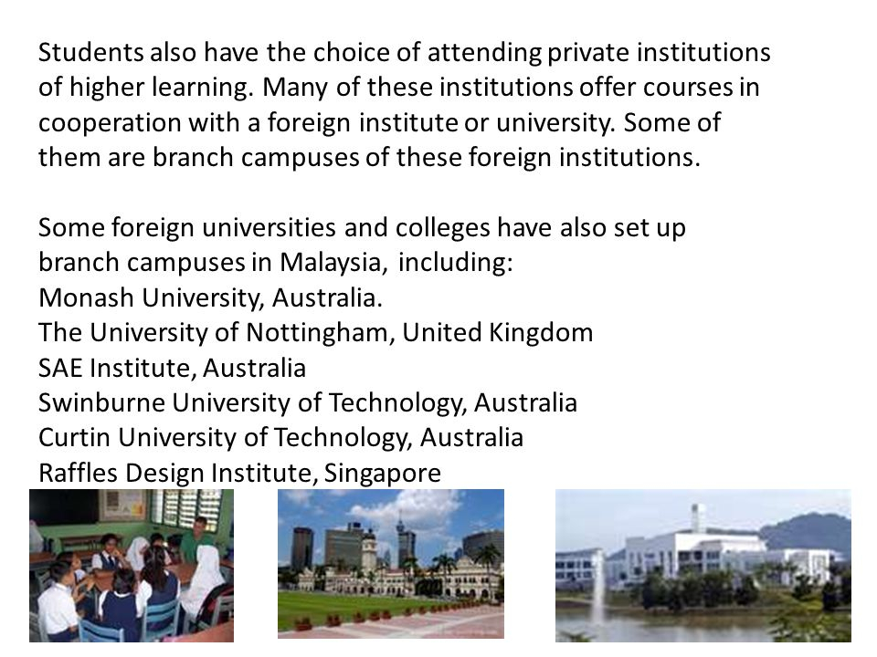 Students also have the choice of attending private institutions of higher learning.