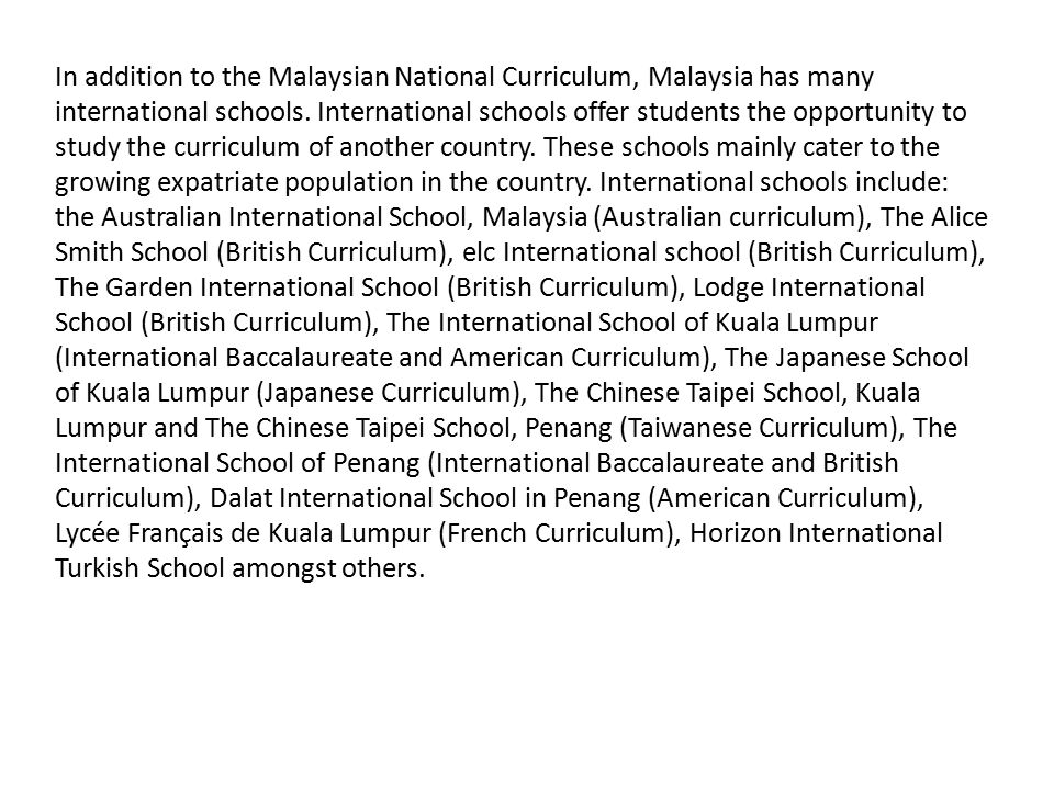 In addition to the Malaysian National Curriculum, Malaysia has many international schools.