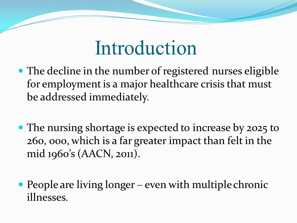 Introduction The decline in the number of registered nurses eligible for employment is a major healthcare crisis that must be addressed immediately.