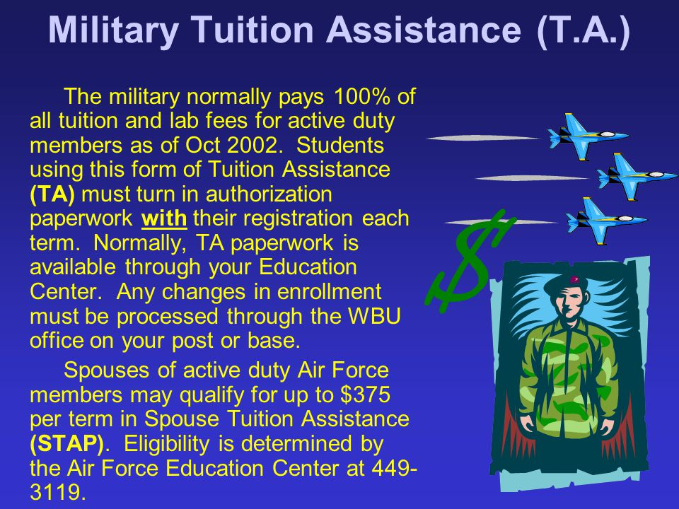 Military Tuition Assistance (T.A.) The military normally pays 100% of all tuition and lab fees for active duty members as of Oct 2002. Students using