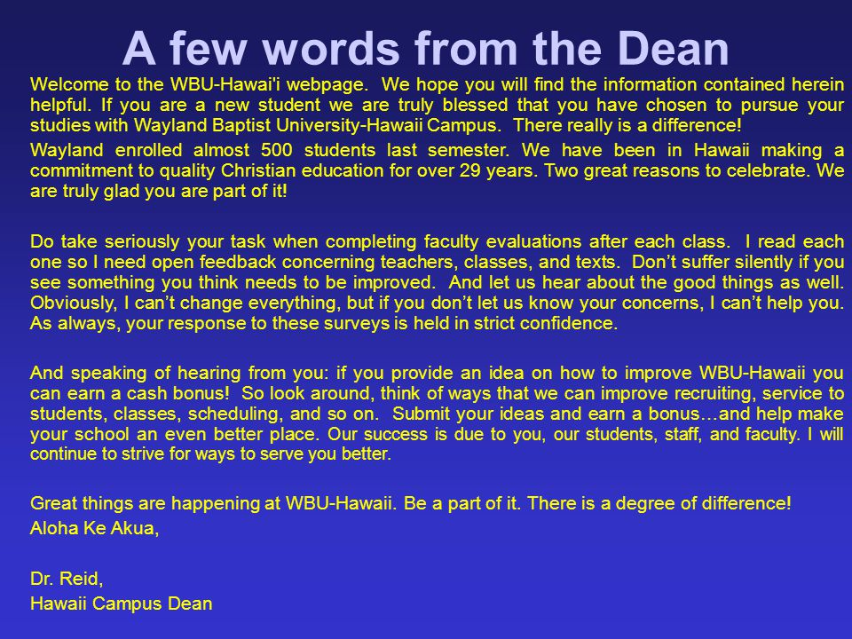 A few words from the Dean Welcome to the WBU-Hawai'i webpage. We hope you will find the information contained herein helpful. If you are a new student