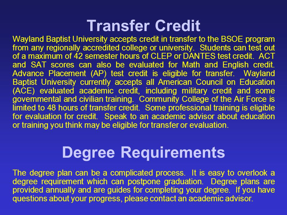 Transfer Credit Wayland Baptist University accepts credit in transfer to the BSOE program from any regionally accredited college or university. Studen