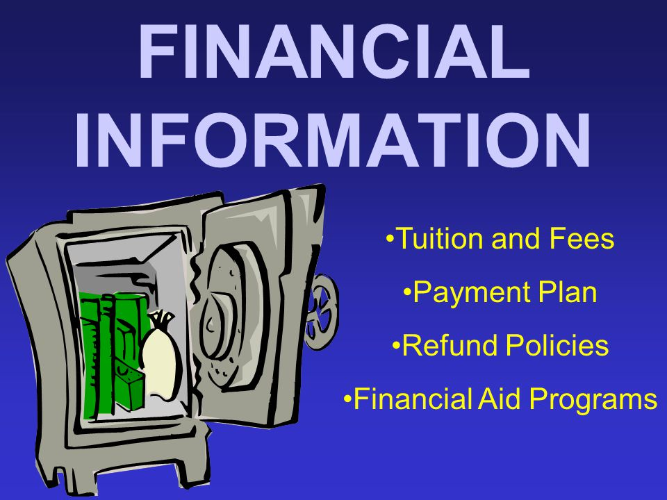 FINANCIAL INFORMATION Tuition and Fees Payment Plan Refund Policies Financial Aid Programs