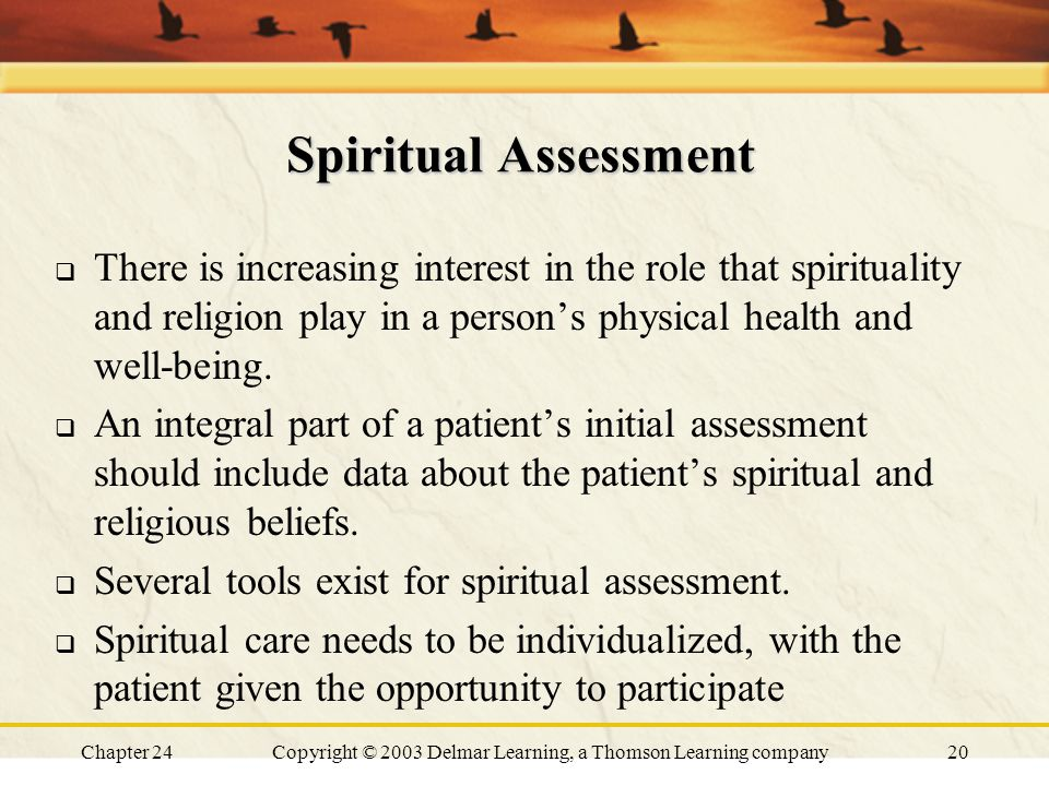 Chapter 24Copyright © 2003 Delmar Learning, a Thomson Learning company20 Spiritual Assessment  There is increasing interest in the role that spiritua