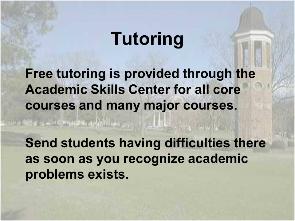 Tutoring Free tutoring is provided through the Academic Skills Center for all core courses and many major courses.