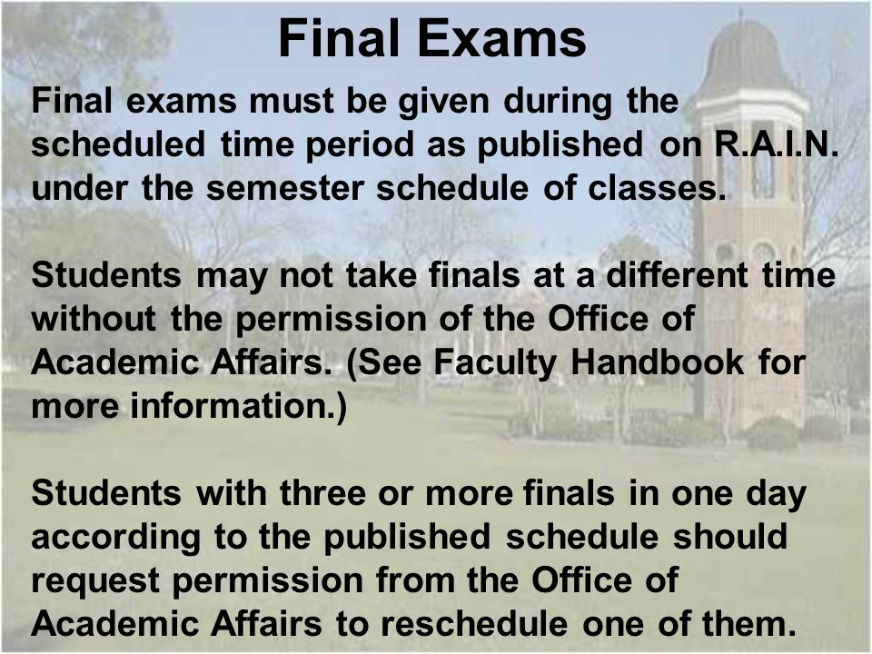 Final exams must be given during the scheduled time period as published on R.A.I.N.