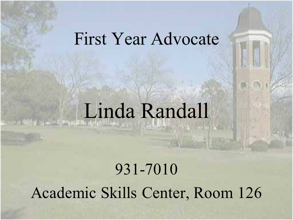 First Year Advocate Linda Randall 931-7010 Academic Skills Center, Room 126