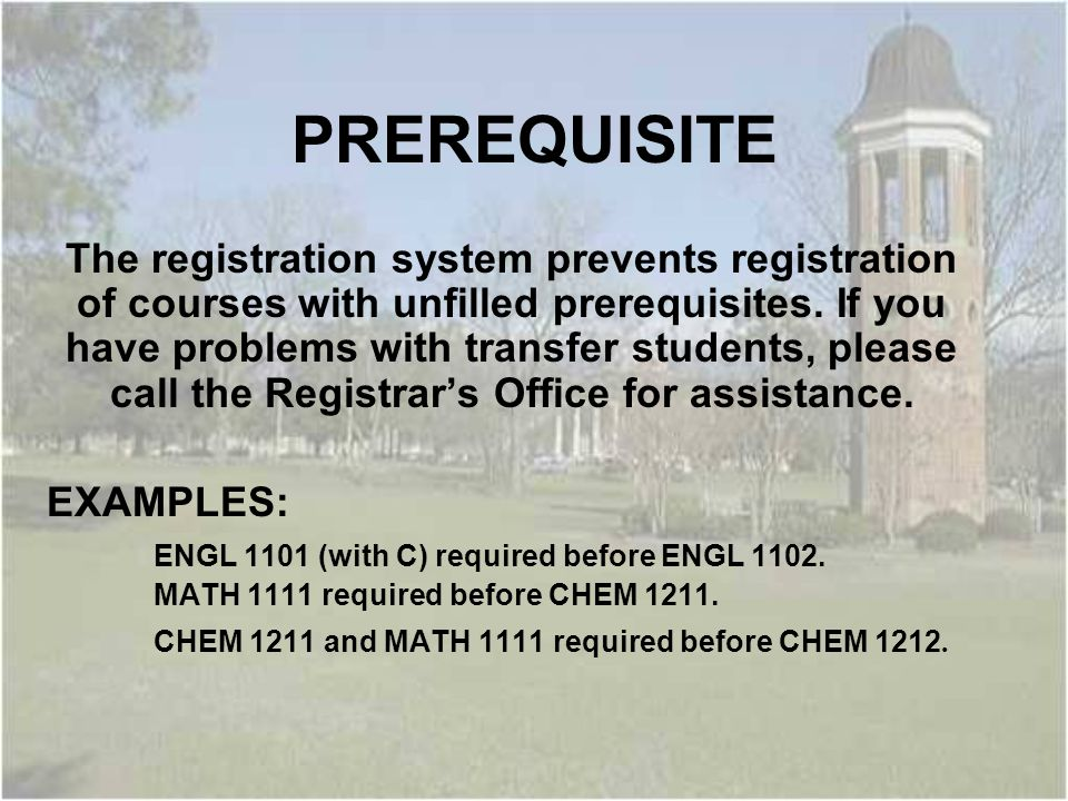 PREREQUISITE The registration system prevents registration of courses with unfilled prerequisites.