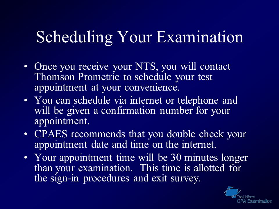 Scheduling Your Examination Once you receive your NTS, you will contact Thomson Prometric to schedule your test appointment at your convenience.
