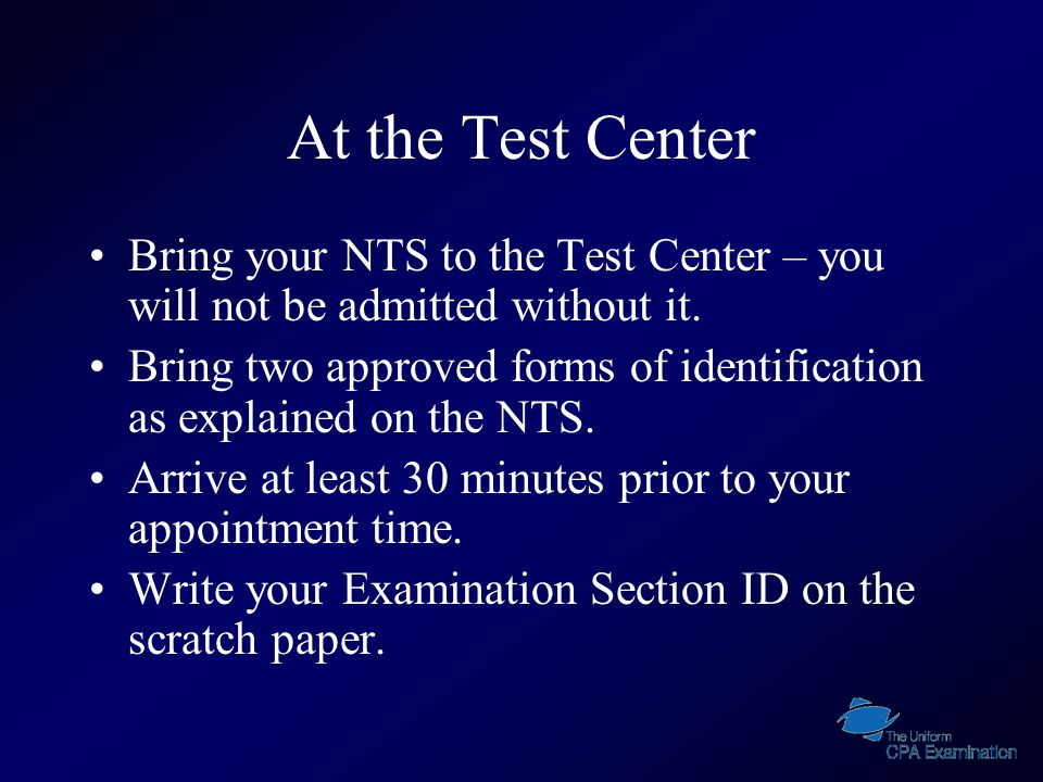 At the Test Center Bring your NTS to the Test Center – you will not be admitted without it.