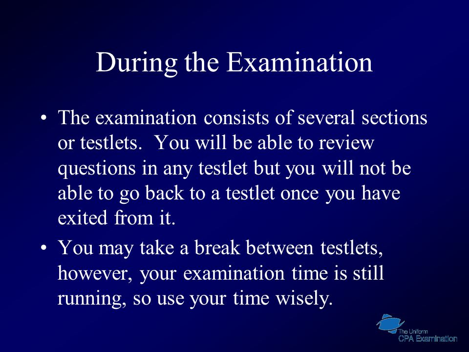 During the Examination The examination consists of several sections or testlets.
