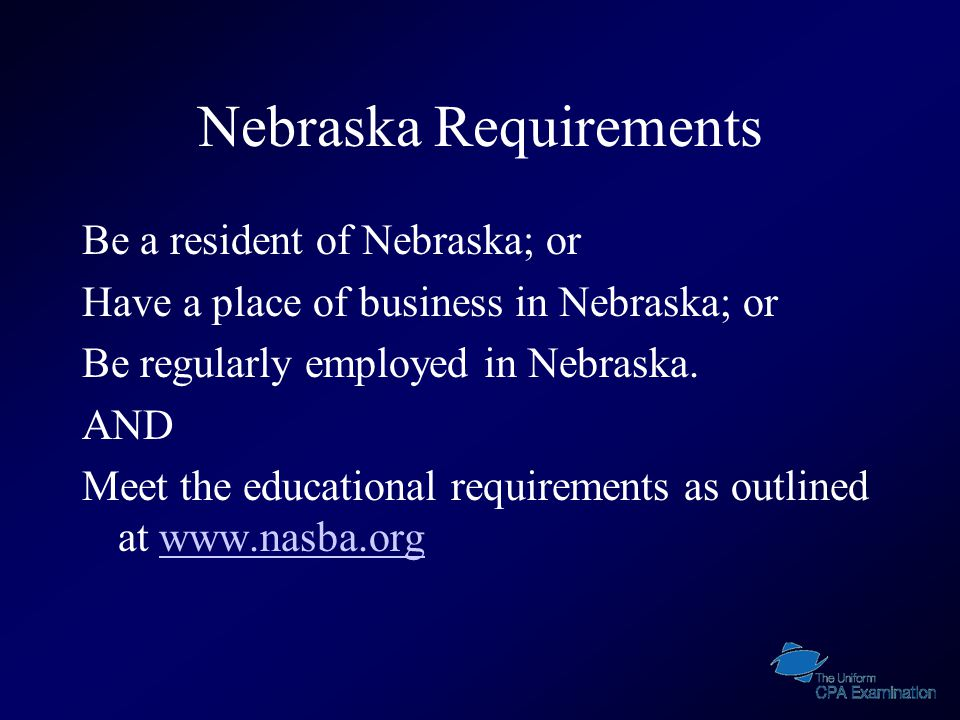 Nebraska Requirements Be a resident of Nebraska; or Have a place of business in Nebraska; or Be regularly employed in Nebraska.