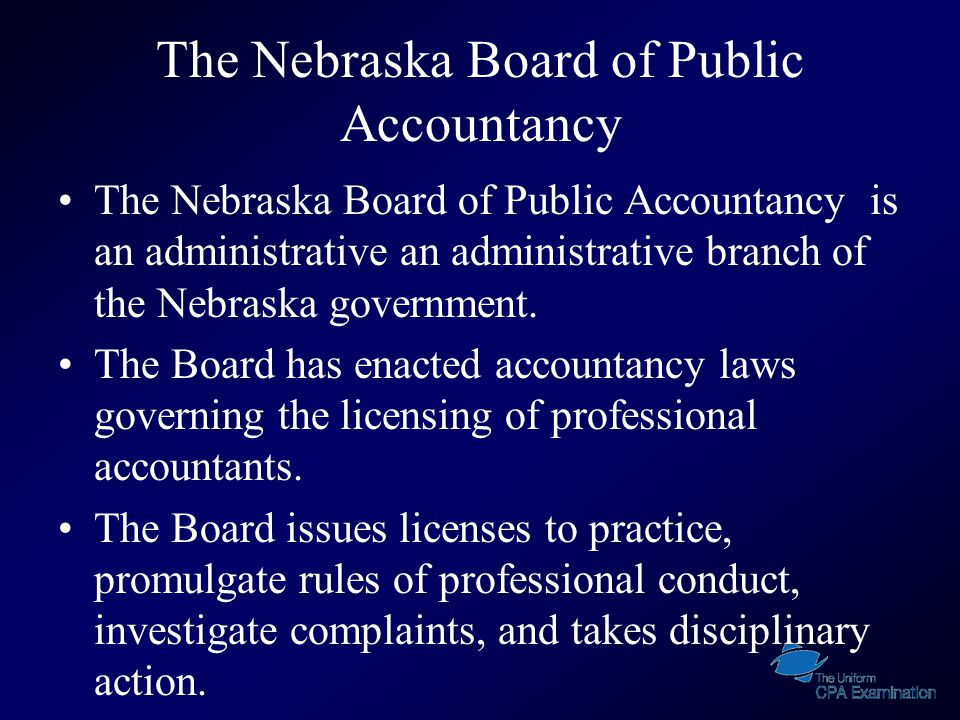 The Nebraska Board of Public Accountancy The Nebraska Board of Public Accountancy is an administrative an administrative branch of the Nebraska government.