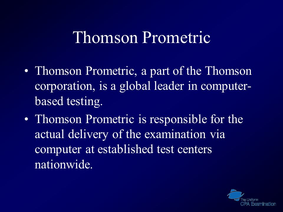 Thomson Prometric Thomson Prometric, a part of the Thomson corporation, is a global leader in computer- based testing.