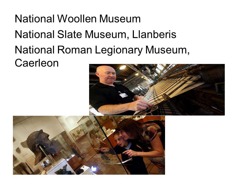 National Woollen Museum National Slate Museum, Llanberis National Roman Legionary Museum, Caerleon