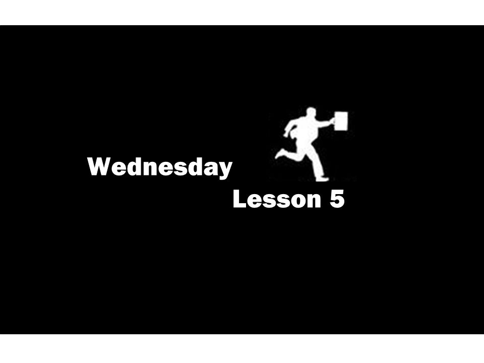 Wednesday Lesson 5