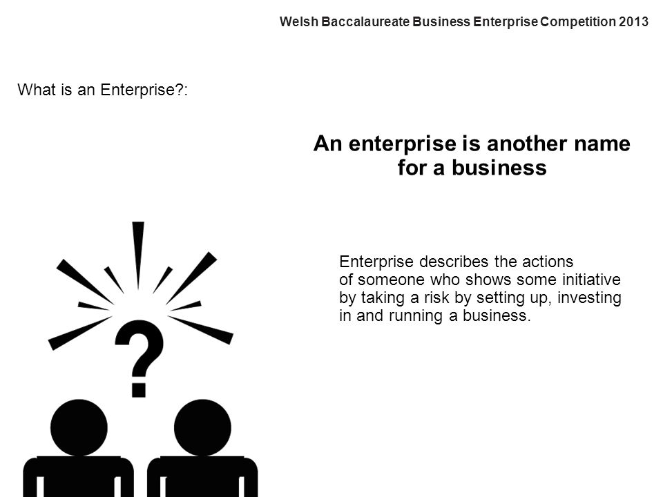 What is an Enterprise?: An enterprise is another name for a business Enterprise describes the actions of someone who shows some initiative by taking a