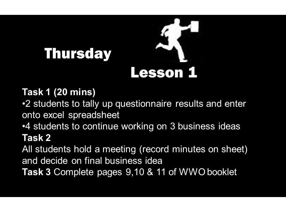 Thursday Lesson 1 Task 1 (20 mins) 2 students to tally up questionnaire results and enter onto excel spreadsheet 4 students to continue working on 3 b