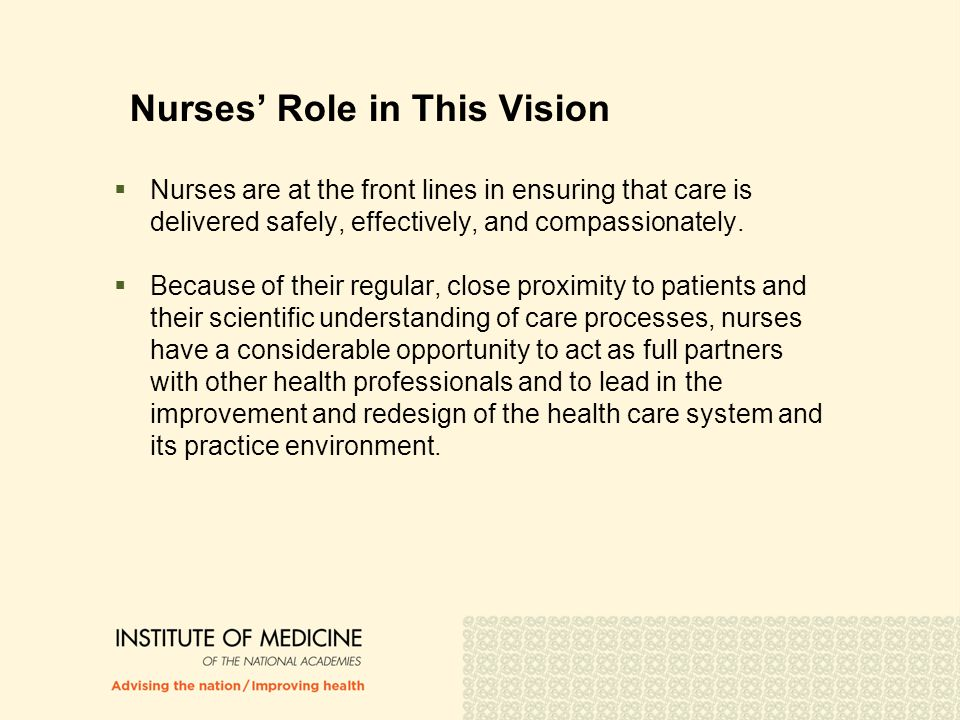 Nurses' Role in This Vision  Nurses are at the front lines in ensuring that care is delivered safely, effectively, and compassionately.  Because of