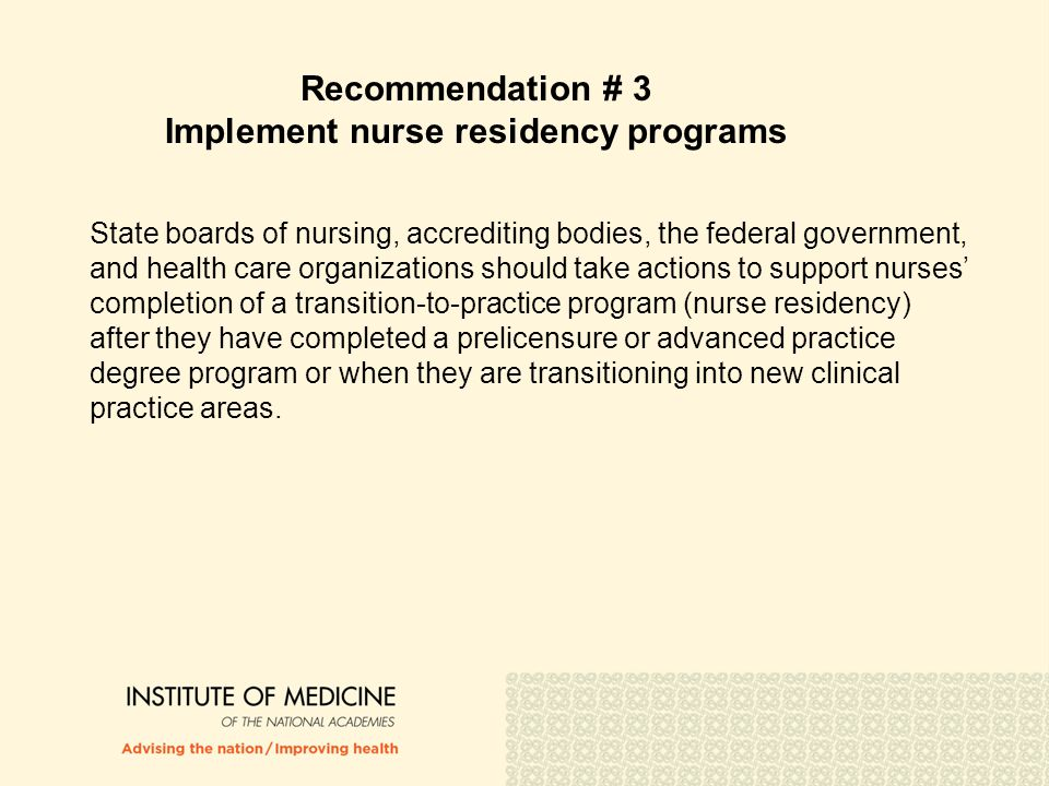 Recommendation # 3 Implement nurse residency programs State boards of nursing, accrediting bodies, the federal government, and health care organizatio