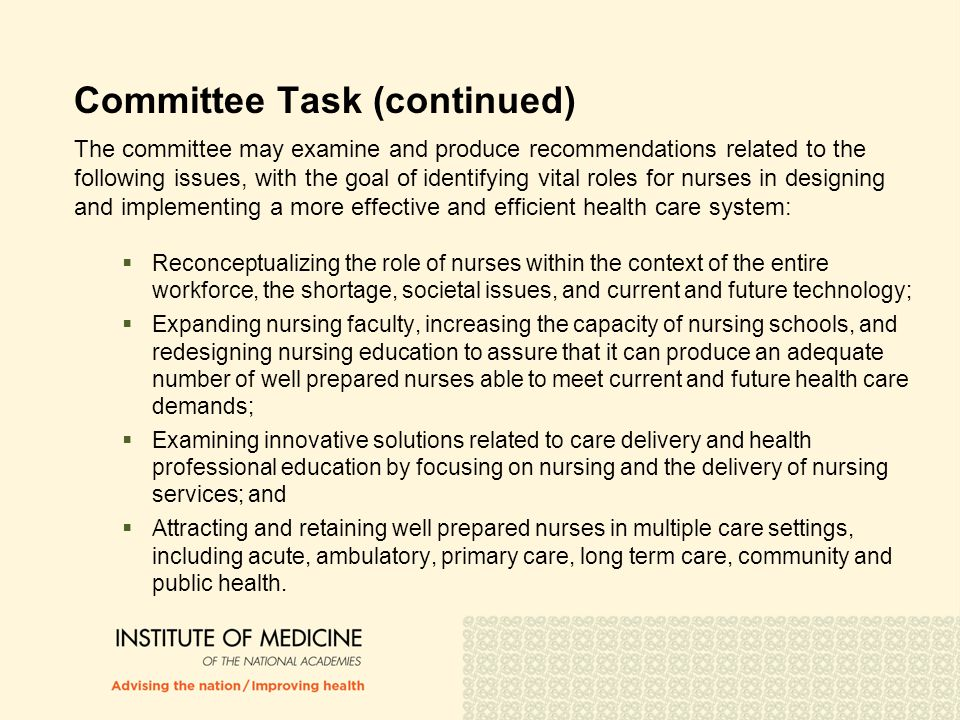 Summary (continued)  The committee's recommendations are directed to policy makers; national, state, and local government leaders; payers; researchers; executives; and professionals, including nurses; licensing bodies; educational institutions, and philanthropic and consumer advocacy organizations.