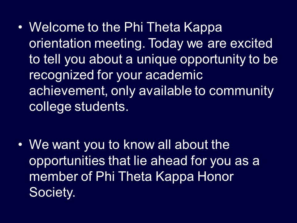 Welcome to the Phi Theta Kappa orientation meeting.