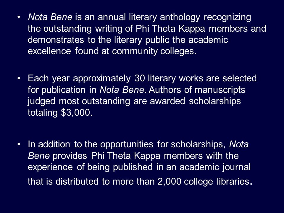 Nota Bene is an annual literary anthology recognizing the outstanding writing of Phi Theta Kappa members and demonstrates to the literary public the academic excellence found at community colleges.