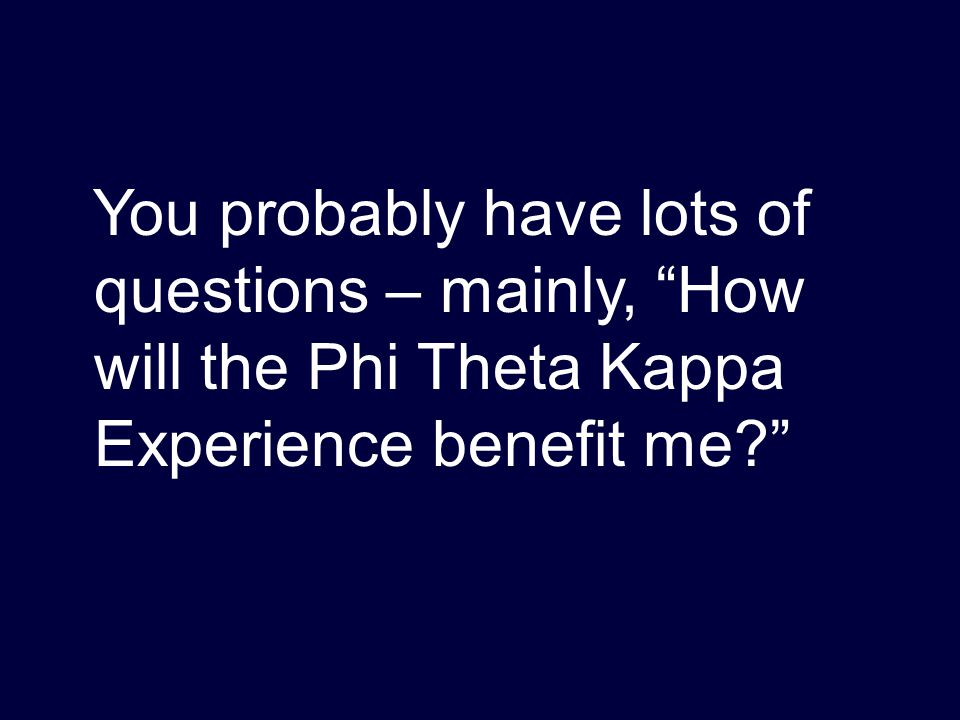 You probably have lots of questions – mainly, How will the Phi Theta Kappa Experience benefit me