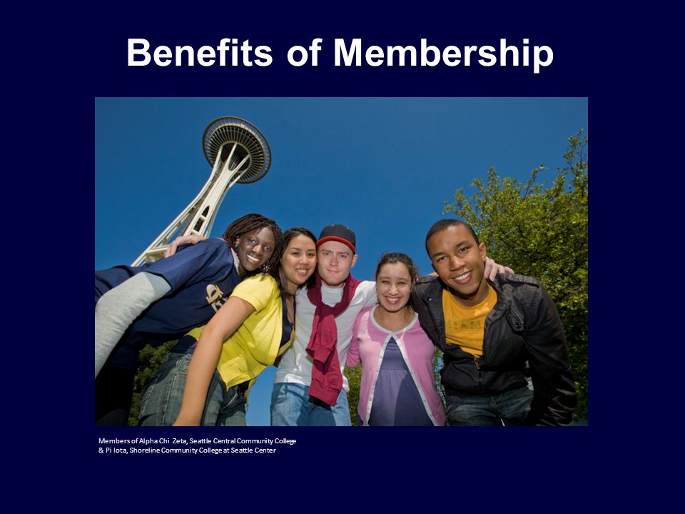 Members of Alpha Chi Zeta, Seattle Central Community College & Pi Iota, Shoreline Community College at Seattle Center Benefits of Membership