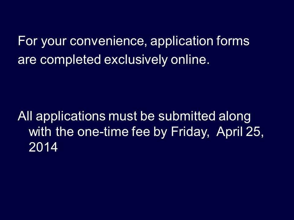 For your convenience, application forms are completed exclusively online.