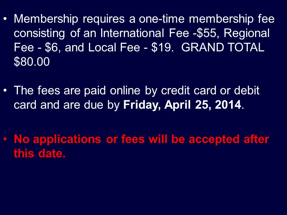 Membership requires a one-time membership fee consisting of an International Fee -$55, Regional Fee - $6, and Local Fee - $19.