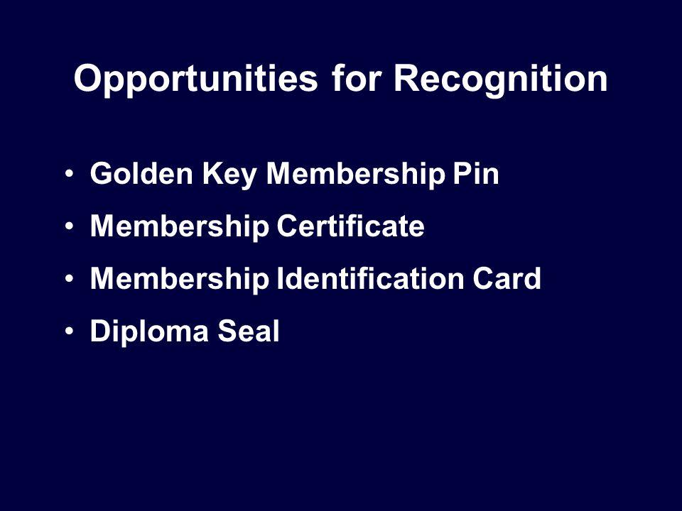 Opportunities for Recognition Golden Key Membership Pin Membership Certificate Membership Identification Card Diploma Seal
