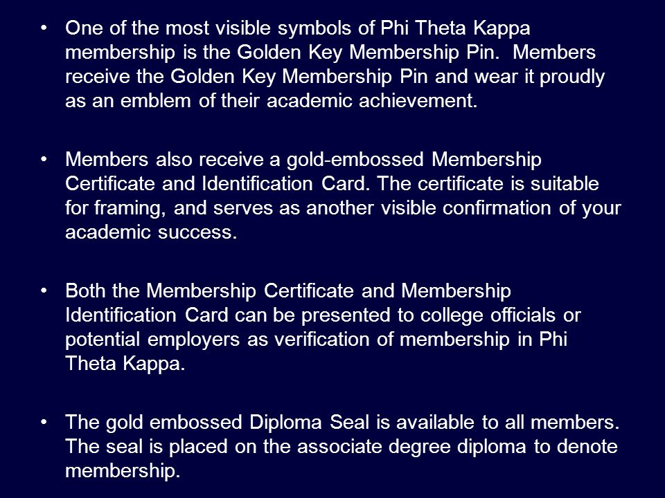 One of the most visible symbols of Phi Theta Kappa membership is the Golden Key Membership Pin.
