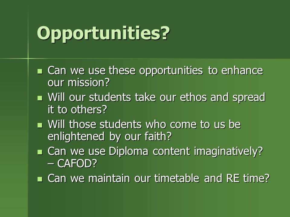Opportunities. Can we use these opportunities to enhance our mission.