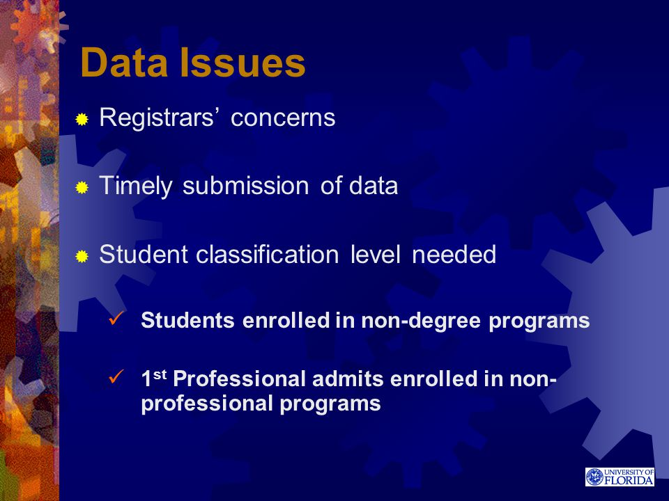 Data Issues  Registrars' concerns  Timely submission of data  Student classification level needed Students enrolled in non-degree programs 1 st Pro