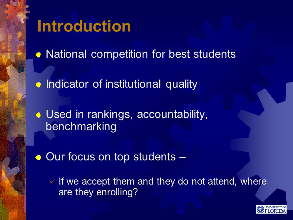 Introduction  National competition for best students  Indicator of institutional quality  Used in rankings, accountability, benchmarking  Our focu