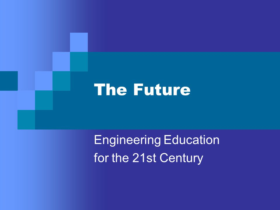The Future Engineering Education for the 21st Century