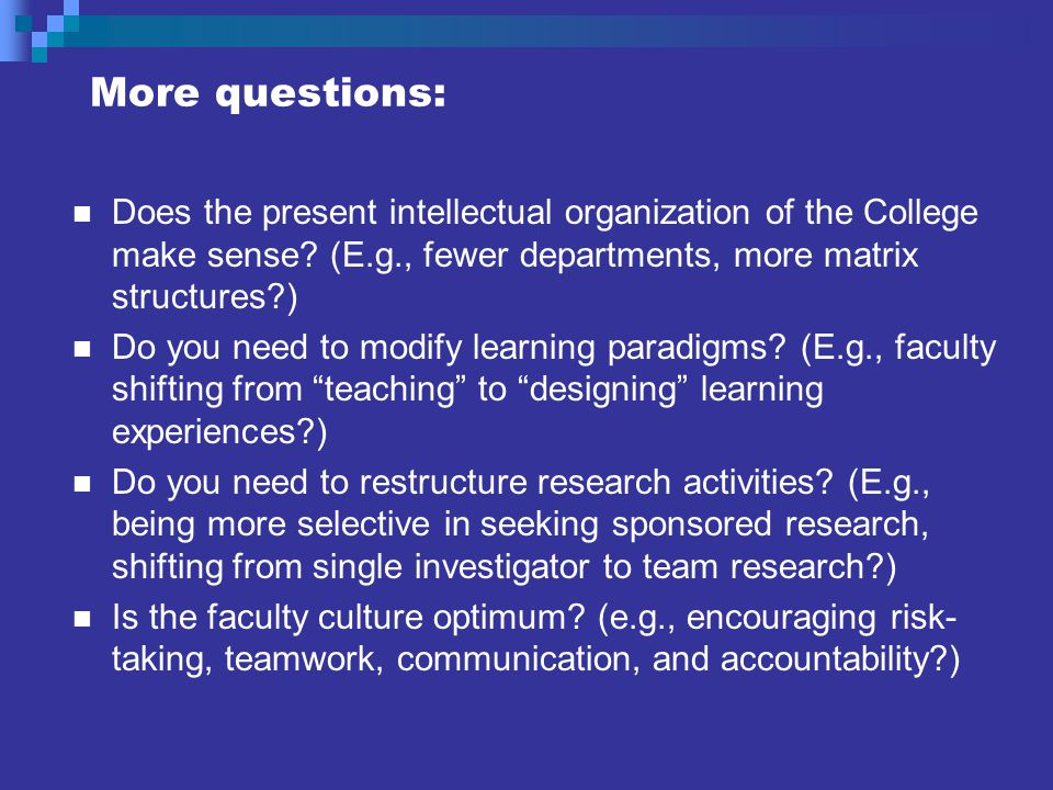 More questions: Does the present intellectual organization of the College make sense.