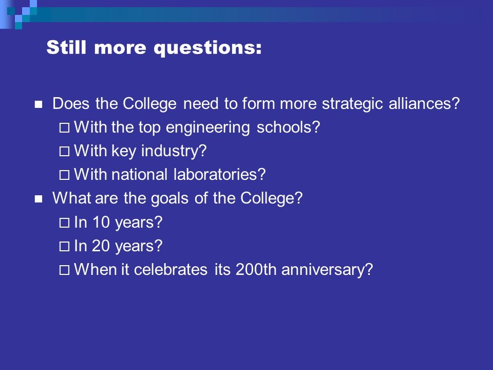 Still more questions: Does the College need to form more strategic alliances.