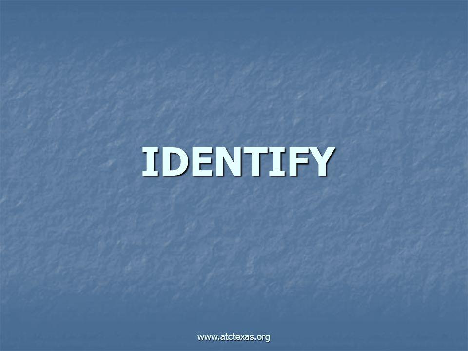 www.atctexas.org IDENTIFY
