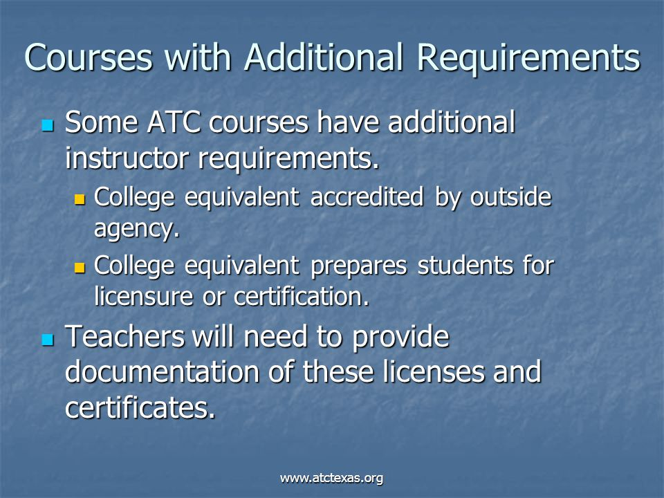 www.atctexas.org Courses with Additional Requirements Some ATC courses have additional instructor requirements. Some ATC courses have additional instr